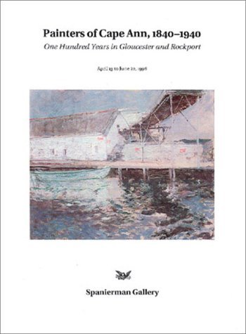 Painters of Cape Ann: One Hundred Years in Gloucester and Rockport