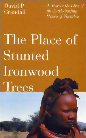 The Place of Stunted Ironwood Trees: A Year in the Lives of the Cattle-Herding Himba of Namibia