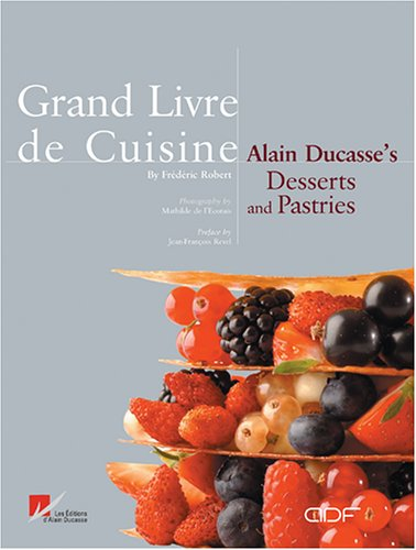 Grand Livre de Cuisine: Alain Ducasses's Desserts and Pastries