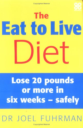 The Eat to Live Diet: Lose 20 Pounds or More in Six Weeks - Safely