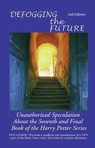 Defogging The Future: Unauthorized Speculation About The Seventh And Final Book Of The Harry Potter Series