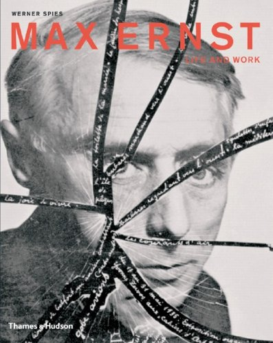Max Ernst: Life and Work: An Autobiographical Collage