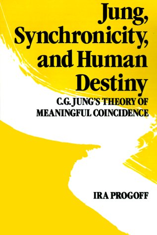 Jung, Synchronicity and Human Destiny by Ira Progoff