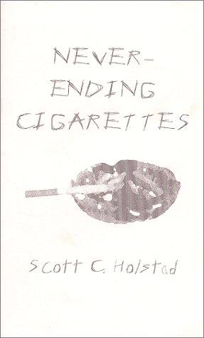 Never Ending Cigarettes by Scott C. Holstad