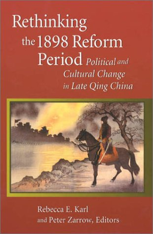 Rethinking the 1898 Reform Period: Political and Cultural Change in Late Qing China