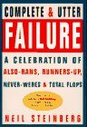 Complete & Utter Failure: A Celebration of Also-Rans, Runners-Up, Never-Weres & Total Flops
