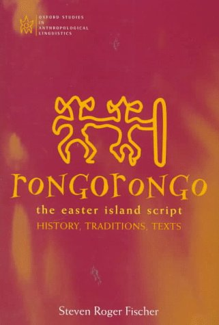 Rongorongo: The Easter Island Script: History, Traditions, Text