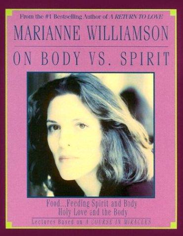 Marianne Williamson on Body Vs Spirit