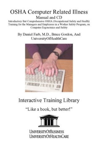 OSHA Computer Related Illness Manual and CD, Introductory But Comprehensive OSHA (Occupational Safety and Health) Training for the Managers and Employees ... Program, on Computer Ergonomics and Safety