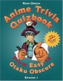 Anime Trivia Quizbook: Episode 1: From Easy to Otaku Obscure