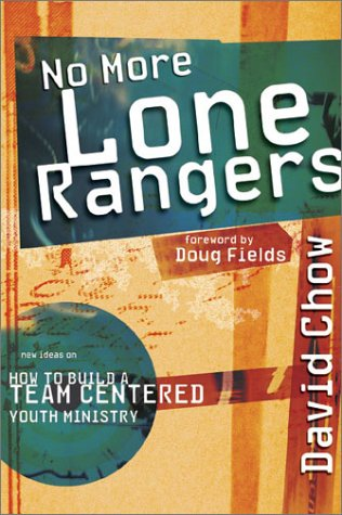No More Lone Rangers: How to Build a Team-Centered Youth Ministry