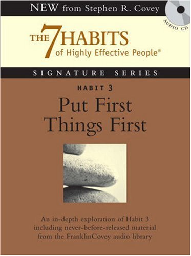 Habit 3 Put First Things First: The Habit of Integrity and Execution