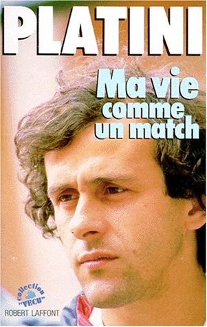 Ma Vie Comme Un Match by Michel Platini