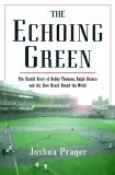 The Echoing Green: The Untold Story of Bobby Thomson, Ralph Branca and the Shot Heard Round the World