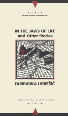 In the Jaws of Life and Other Stories by Dubravka Ugrešić