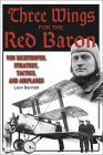 Three Wings for the Red Baron: Von Richthofen, Strategy, Tactics, and Airplanes