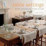 Table Settings: Stylish Entertaining Made Simple