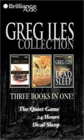 Greg Iles Collection: The Quiet Game, 24 Hours, Dead Sleep