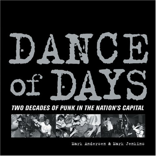 Dance of Days: Two Decades of Punk in the Nation's Capital