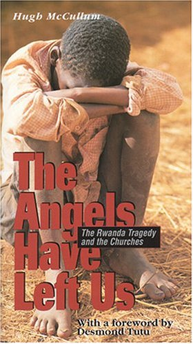 The Angels Have Left Us: The Rwanda Tragedy and the Churches