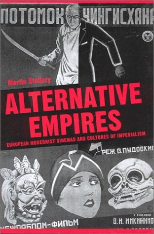 Alternative Empires: European Modernist Cinemas and Cultures of Imperialism