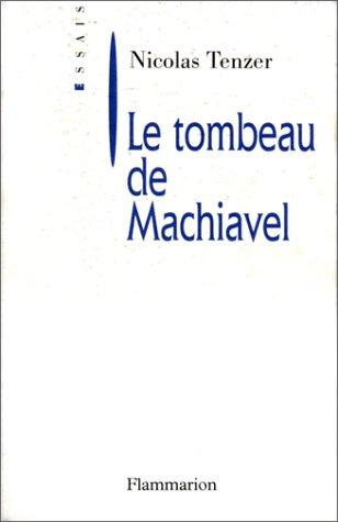 Le Tombeau de Machiavel: de La Corruption Intellectuelle de La Politique