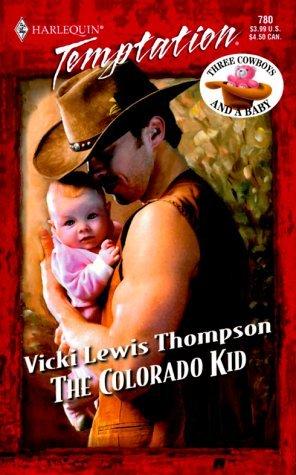 The Colorado Kid (Three Cowboys & A Baby, #1) (Harlequin Temptation, #780)