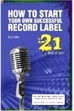 How To Start Your Own Successful Record Label In 21 Days Or Less! The World's #1, Step By Step Guide To Starting A Highly Profitable, World Famous, ... Time Then You Would Ever Think Possible!