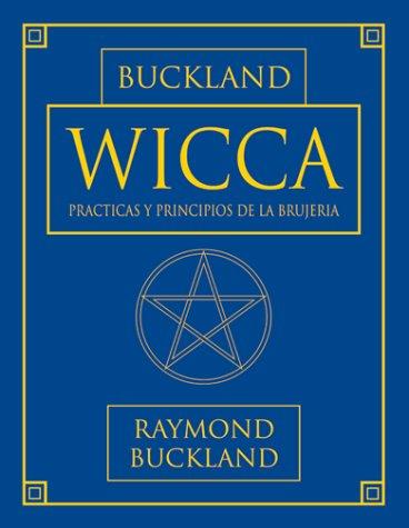 Wicca: Practicas y Principios de la Brujeria (Series de Magia Practica de Llewellyn) (Series de Magia Practica de Llewellyn)