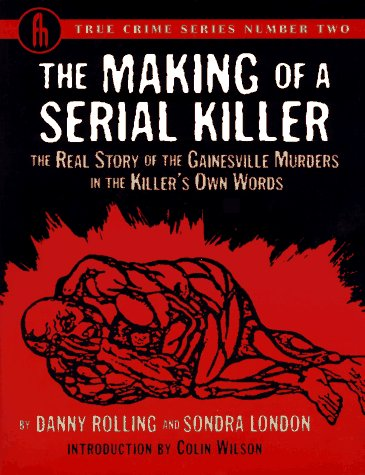 The Making of a Serial Killer: The Real Story of the Gainesville Student Murders in the Killer's Own Words