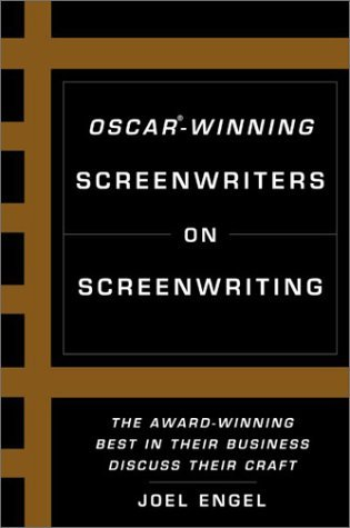 Oscar-Winning Screenwriters On Screenwriting: The Award-Winning Best in the Business Discuss Their Craft