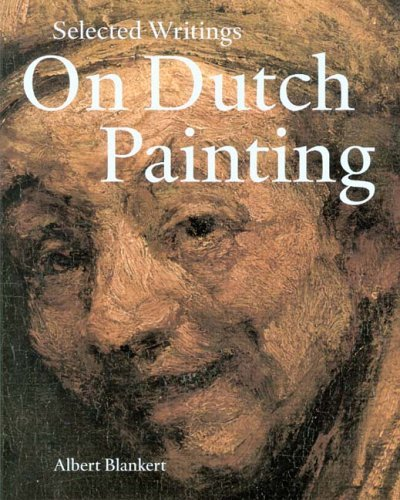 Selected Writings on Dutch Painting: Rembrandt, Van Beke, Vermeer, and Others