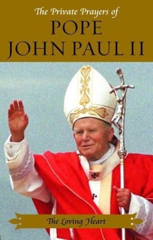 The Loving Heart (Private Prayers of Pope John Paul II)