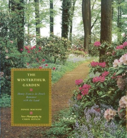 The Winterthur Garden: Henry Francis du Pont's Romance with the Land