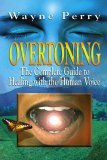 Overtoning: The Complete Guide To Healing With The Human Voice
