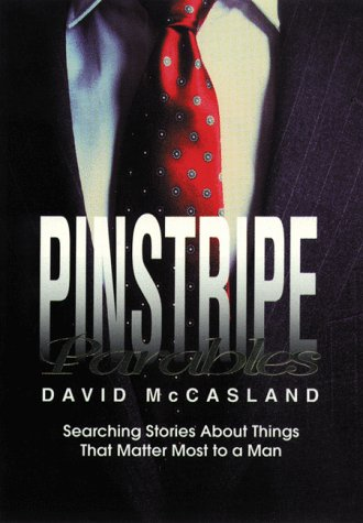 Pinstripe Parables: Searching Stories about Things That Matter Most to a Man