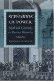 Scenarios of Power: Myth and Ceremony in Russian Monarchy: Volume Two: From Alexander II to the Abdication of Nicholas II