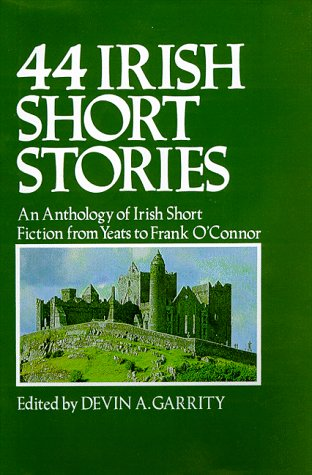44 Irish Short Stories - An Anthology Of Irish Short Fiction From Yeats To Frank O'Connor by Devin A. Garrity