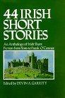 44 Irish Short Stories - An Anthology Of Irish Short Fiction From Yeats To Frank O'Connor