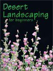 Desert Landscaping for Beginners: Tips and Techniques for Success in an Arid Climate