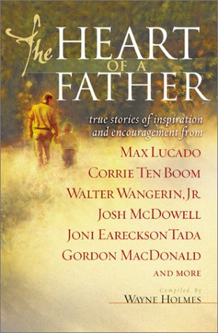 The Heart of a Father: True Stories of Inspiration and Encouragement