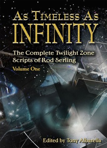 As Timeless as Infinity: The Complete Twilight Zone Scripts of Rod Serling, Volume 1