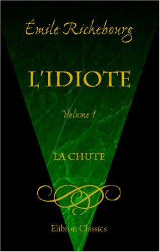 L'idiote: Volume 1: La Chute