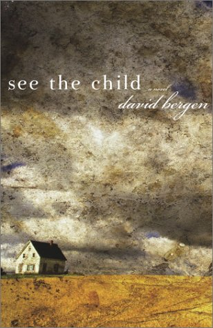 See the Child by David Bergen