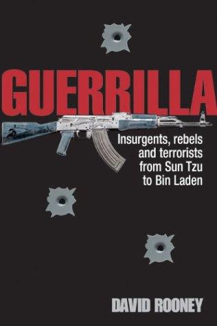 Guerilla: Insurgents, Patriots and Terrorists from Sun Tzu to Bin Laden