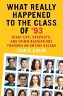 What Really Happened to the Class of '93: Start-ups, Dropouts, and Other Navigations Through an Untidy Decade
