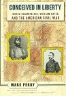 Conceived in Liberty: Joshua Chamberlin, William Oates & the American Civil War