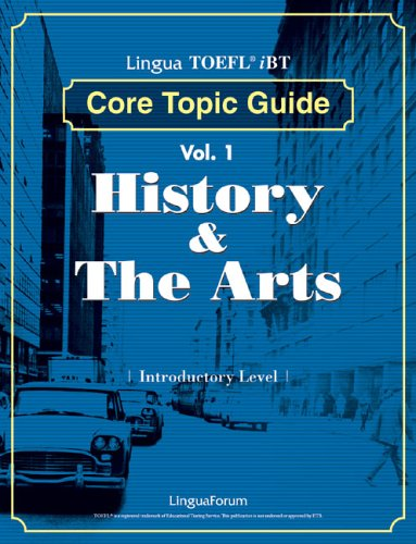 Lingua TOEFL iBT Core Topic Guide Volume 1 Introductory Level: History & the Arts