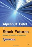 Alpesh B. Patel on Stock Futures: Strategies for Profiting from Stock Futures