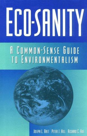 Eco-Sanity: A Common-Sense Guide to Environmentalism